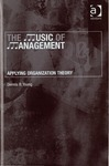 The Music of Management: Applying Organization Theory by Dennis R. Young